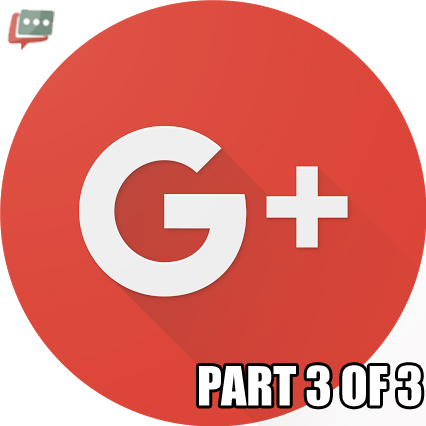 The New Google+ – Part 3